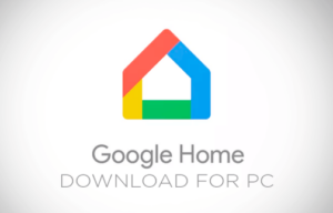 Download Google Home app for PC Windows 10