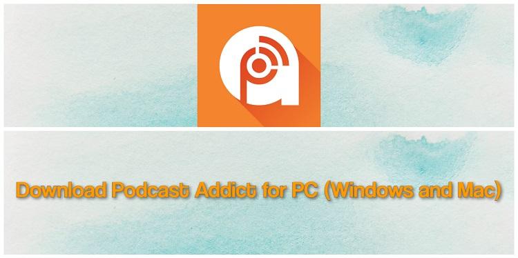 Podcast Addict for PC, Windows