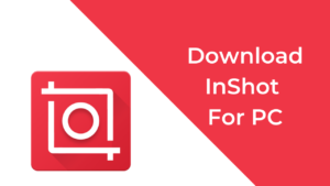 InShot For PC - Download Video Editor App on Windows 10