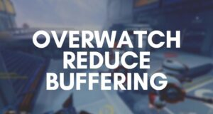 How to Reduce Overwatch Buffering On PC