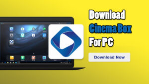 CinemaBox app for PC, Download on Windows 7,8.1,10 and MAC