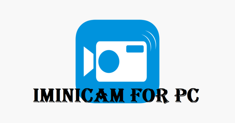 iMiniCam app for PC - Download On Windows 7, 8, 10 and MAC